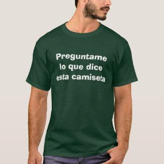 Preguntame lo que dice esta camiseta T-Shirt