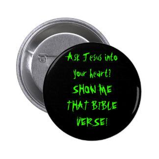 ¿Pregunte a Jesús en su corazón? MUÉSTREME ESA BIB Pin Redondo De 2 Pulgadas