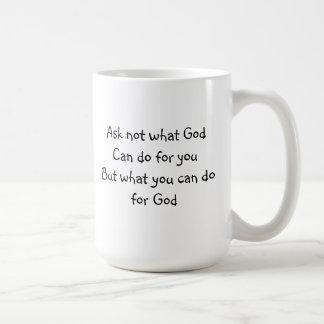 Pregunte no lo que puede hacer dios para usted la  taza de café