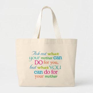 Pregunte no lo que puede hacer su madre para usted bolsa tela grande