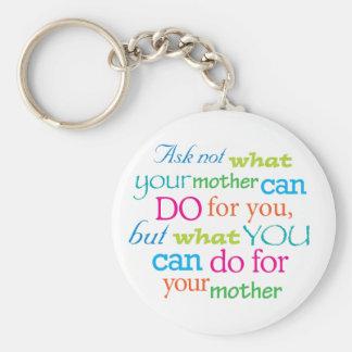 Pregunte no lo que puede hacer su madre para usted llaveros personalizados