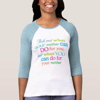 Pregunte no lo que puede hacer su madre para usted camiseta