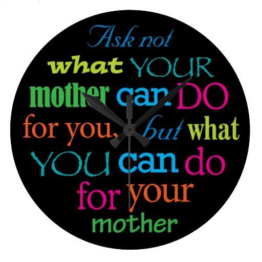 Pregunte no lo que puede hacer su madre para usted reloj redondo grande