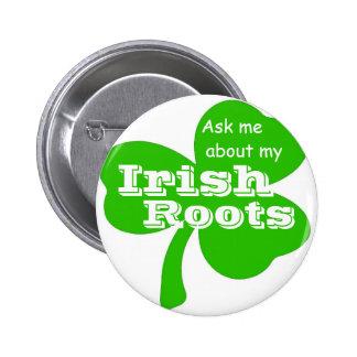 Pregunte por mis raíces irlandesas pin redondo de 2 pulgadas