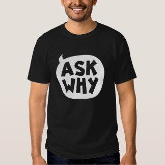 """""""Pregunte porqué"""" camiseta de la oscuridad del Camisas"""