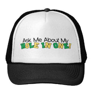 Pregúnteme acerca de mi agujero en uno gorra