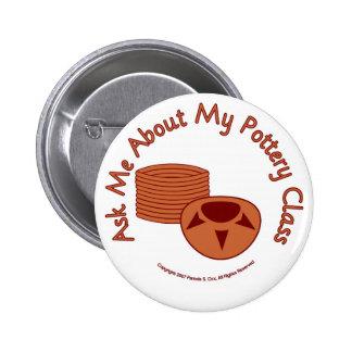 Pregúnteme acerca de mi clase de la cerámica pin