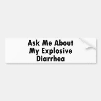 Pregúnteme acerca de mi diarrea explosiva etiqueta de parachoque
