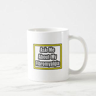 Pregúnteme acerca de mi Fibromyalgia Taza De Café