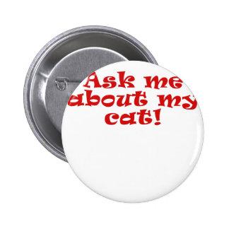 Pregúnteme acerca de mi gato pin redondo de 2 pulgadas