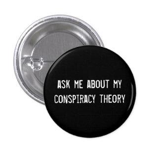 pregúnteme acerca de mi teoría de conspiración pin redondo de 1 pulgada