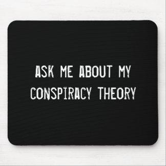 pregúnteme acerca de mi teoría de conspiración tapete de raton