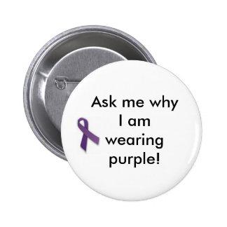 ¡Pregúnteme porqué estoy llevando púrpura! Pin Redondo De 2 Pulgadas
