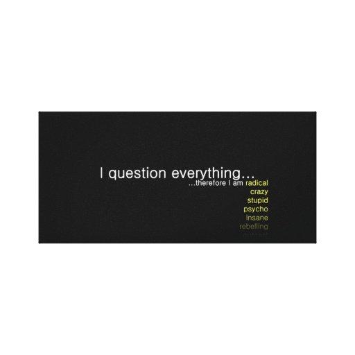 Pregunto todo, por lo tanto estoy… impresión en lienzo estirada