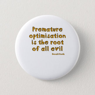 Premature optimisation is the root of all evil button