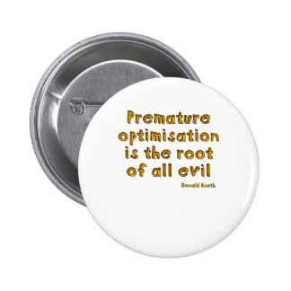 Premature optimisation is the root of all evil pinback buttons