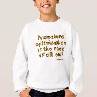 Premature optimisation is the root of all evil sweatshirt