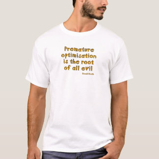Premature optimisation is the root of all evil T-Shirt