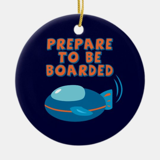 Prepare To Be Boarded Ceramic Ornament