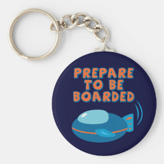 Prepare To Be Boarded Keychain