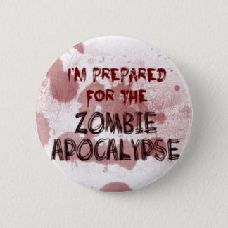 Prepared For The Zombie Apocalypse Button