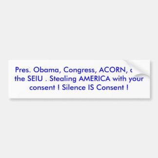 Pres. Obama, Congress, ACORN, and the SEIU . St... Bumper Sticker