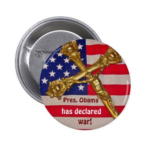 Pres. Obama has declared war against Catholics Pinback Button