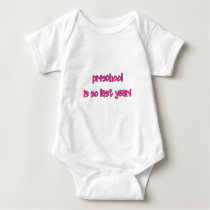 Preschool Is So Last Year - Going To Kindergarten Baby Bodysuit