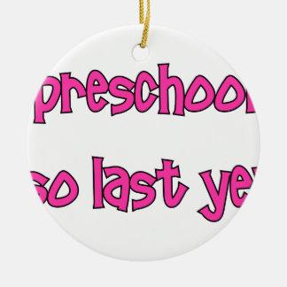 Preschool Is So Last Year - Going To Kindergarten Ceramic Ornament