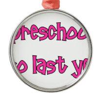 Preschool Is So Last Year - Going To Kindergarten Metal Ornament