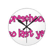 Preschool Is So Last Year - Going To Kindergarten Round Clock
