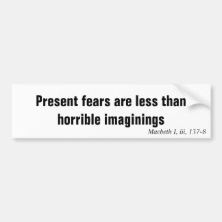 Present fears are less than horrible imaginings bumper stickers