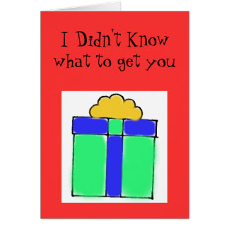 present, I Didn't Know what to get you Card