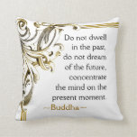 Present Moment Buddha Quote Inspirational Pillow
