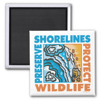 Preserve Shorelines - Protect Wildife 2 Inch Square Magnet