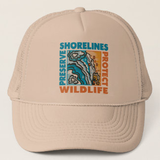 Preserve Shorelines - Protect Wildife Trucker Hat