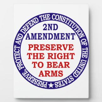 Preserve The Right to Bear Arms ( 2nd Amendment ) Plaque