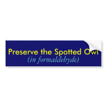 Preserve the Spotted Owl, (in formaldehyde) Bumper Sticker