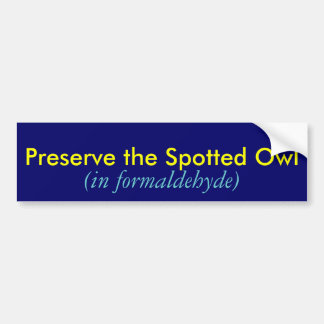 Preserve the Spotted Owl, (in formaldehyde) Bumper Sticker
