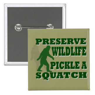 Preserve wildlife pickle a squatch button