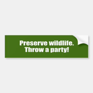 Preserve Wildlife. Throw a party. Bumper Sticker