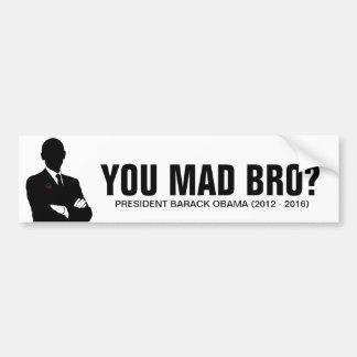 President Barack Obama 2012.  You mad bro? Bumper Stickers
