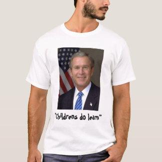 """President Bush, """"Childrens do learn"""" T-Shirt"""