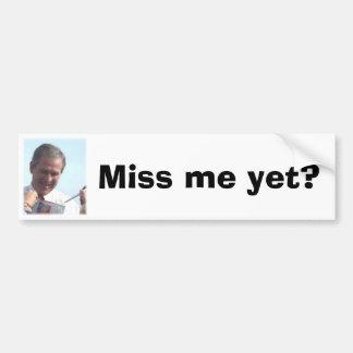 "President Bush ""Miss me yet"" Bumper Sticker"
