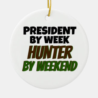President by Week Hunter by Weekend Ceramic Ornament