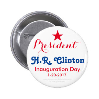 President H.R. Clinton Inauguration Day 1-20-2017 Pinback Button