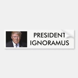 President Ignoramus Anti-Donald Trump Bumper Sticker