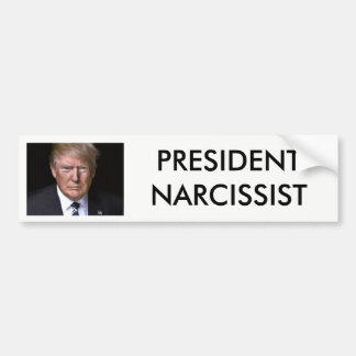President Narcissist anti Donald Trump Bumper Sticker
