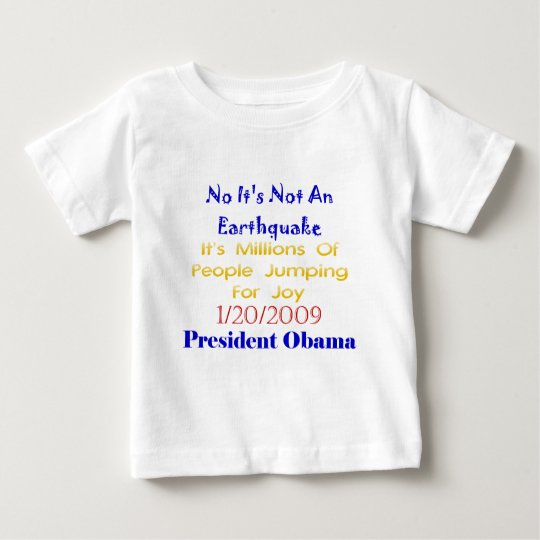 President Obama- Not An Earthquake Baby T-Shirt
