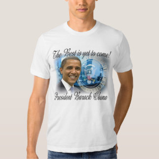 President Obama The Best is yet to come T Shirt